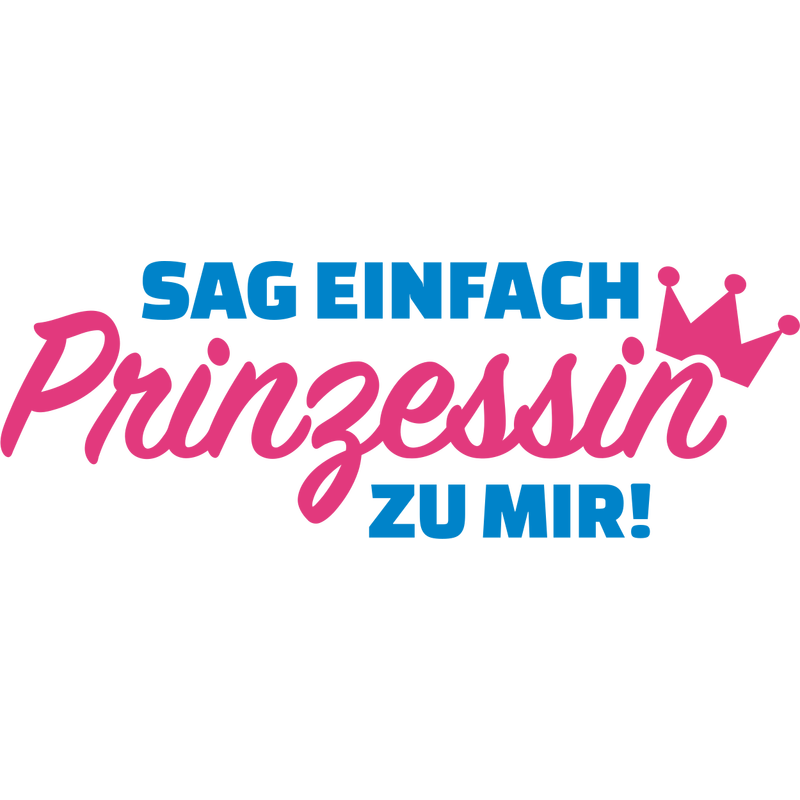 Sag einfach Prinzessin zu mir