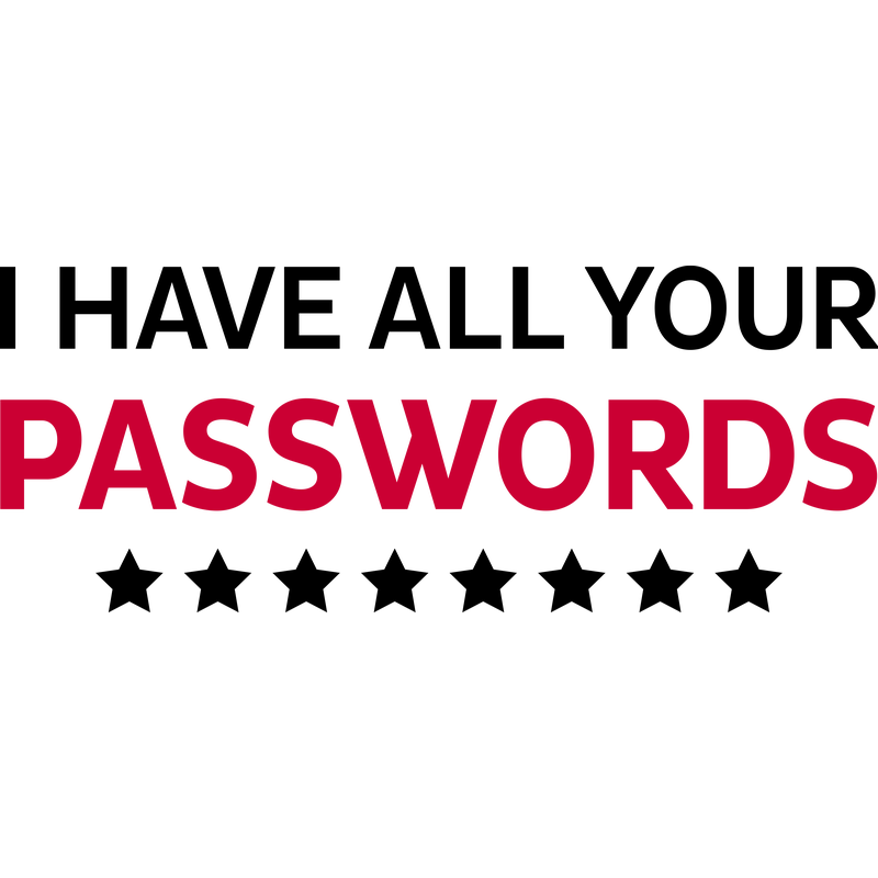 i have all your passwords