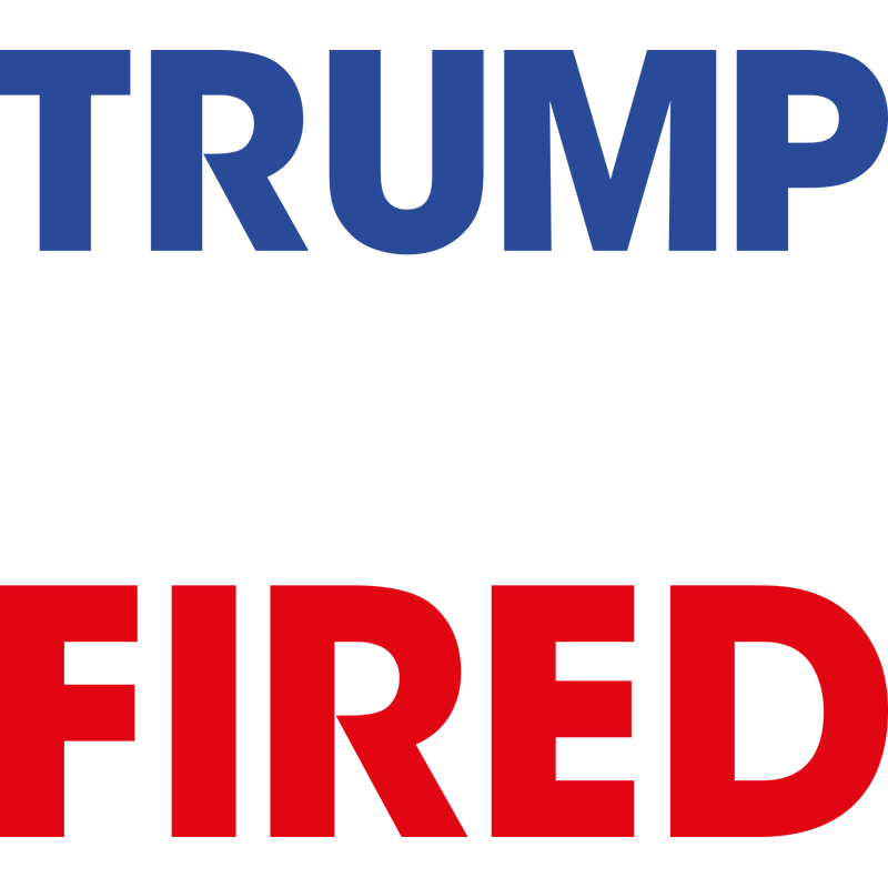 Trump you are fired
