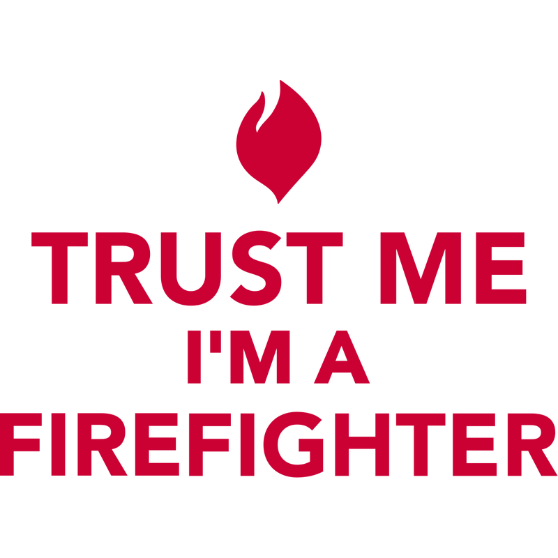 Trust me I'm a firefighter